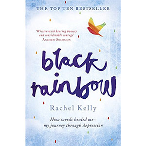 Black Rainbow: How words healed me: my journey through depression – By Rachel Kelly. One of our favourite mental health books