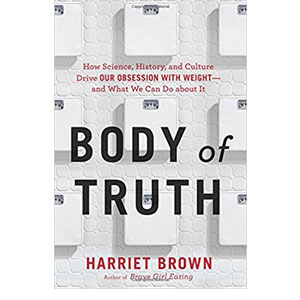 Body of Truth – By Harriet Brown - Body Positive Book