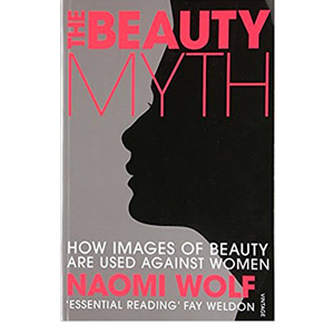 The Beauty Myth: How Images of Beauty are Used Against Women – By Naomi Wolf - Body Positive Book