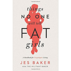 Things No One Will Tell Fat Girls – By Jes Baker - Body Positive Book