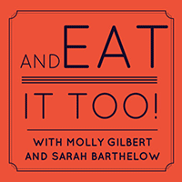 And Eat it Too! By Molly Gilbert and Sarah Barthelow